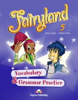 FAIRYLAND 5 VOCABULARY & GRAMMAR PRACTICE