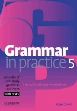 GRAMMAR IN PRACTICE 5 WITH TESTS