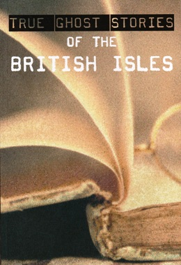 TRUE GHOST STORIES OF THE BRITISH ISLES